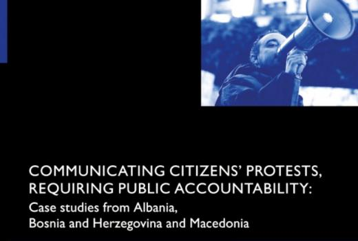 Communicating citizens' protests, requiring public accountability: Case study from Albania, Bosnia and Herzegovina and Macedonia