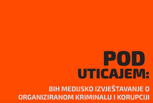 Pod uticajem: Bh. medijsko izvještavanje o organizovanom kriminalu i korupciji