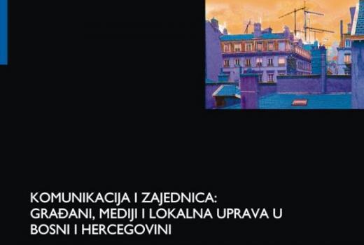 Komunikacija i zajednica: građani, mediji i lokalna uprava u BiH