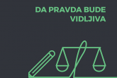 Da pravda bude vidljiva - Priručnik za novinare/ke koji izvještavaju o sudskim procesima i radu tužilaštava u BiH